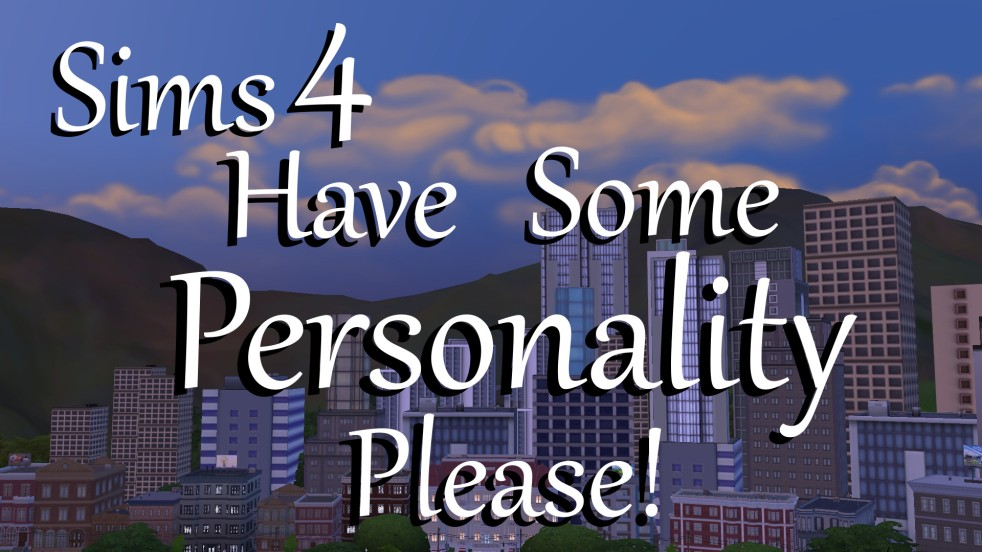 Sims 4: Have Some Personality PLEASE! Mod – Polarbearsims